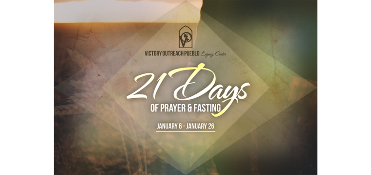 21 Days of Prayer & Fasting Jan 6-Jan26